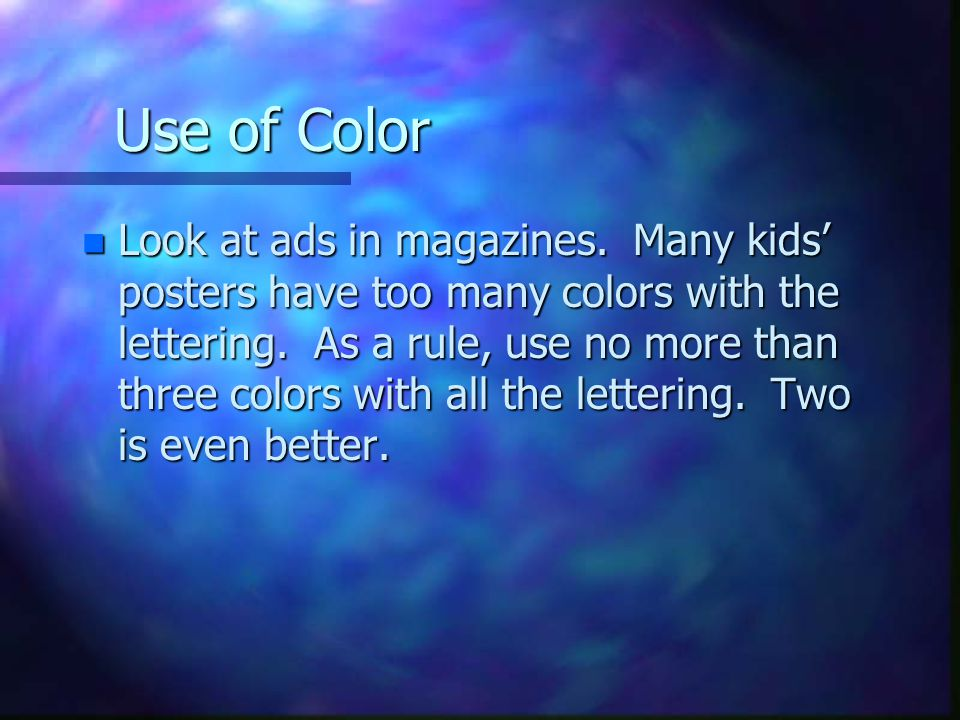 Use of Color n Look at ads in magazines.