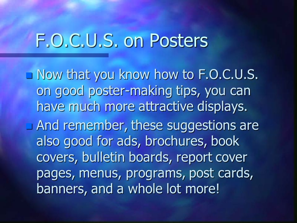F.O.C.U.S. on Posters n Now that you know how to F.O.C.U.S.