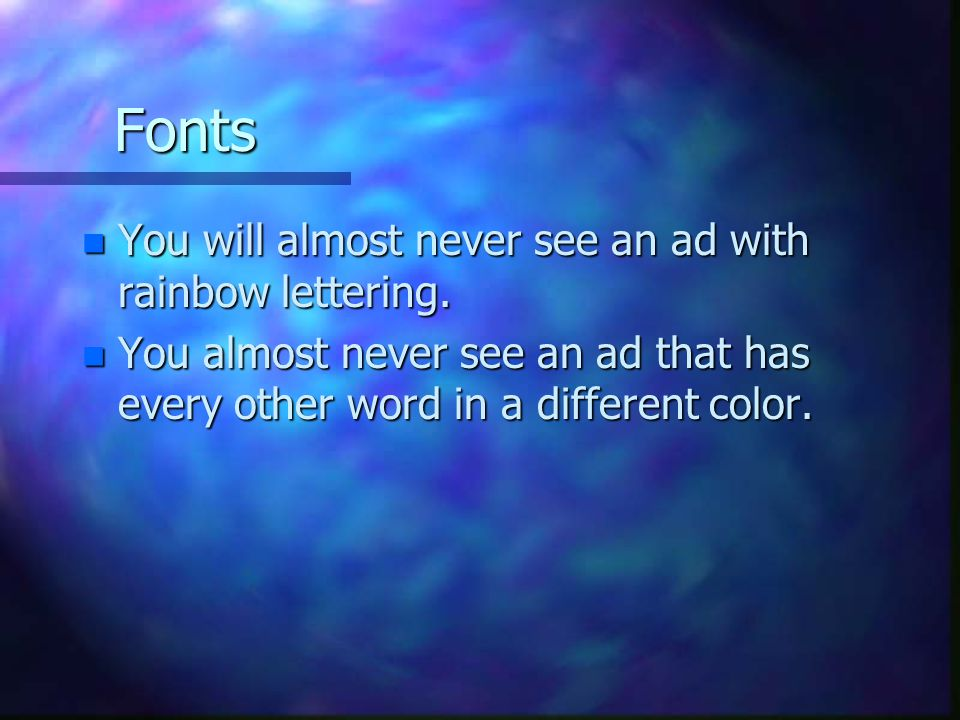 Fonts n You will almost never see an ad with rainbow lettering.