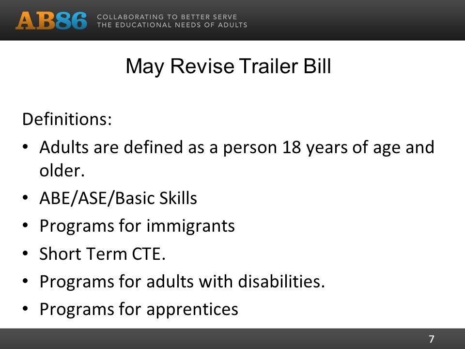 May Revise Trailer Bill Definitions: Adults are defined as a person 18 years of age and older.