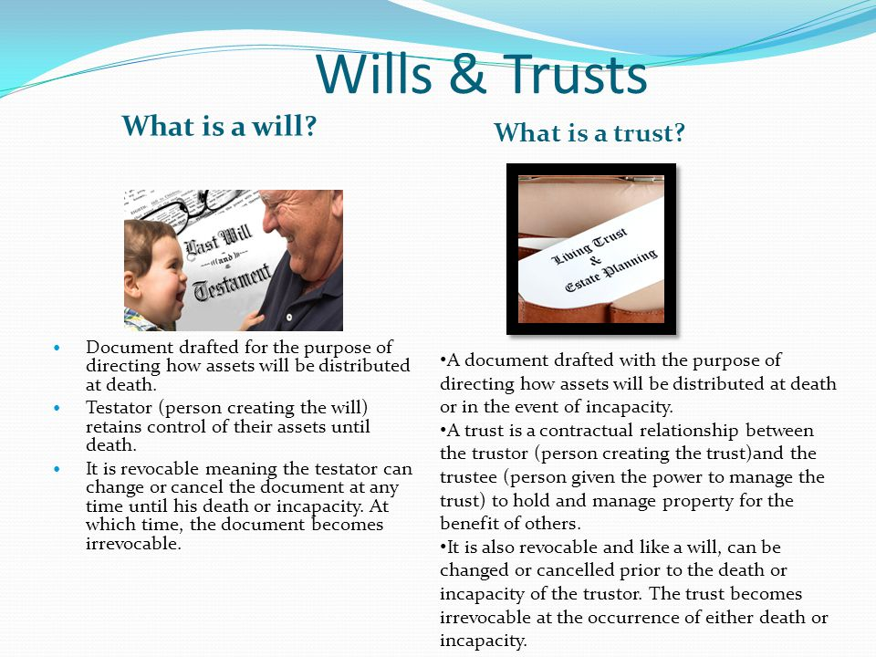Wills & Trusts What is a will. What is a trust.