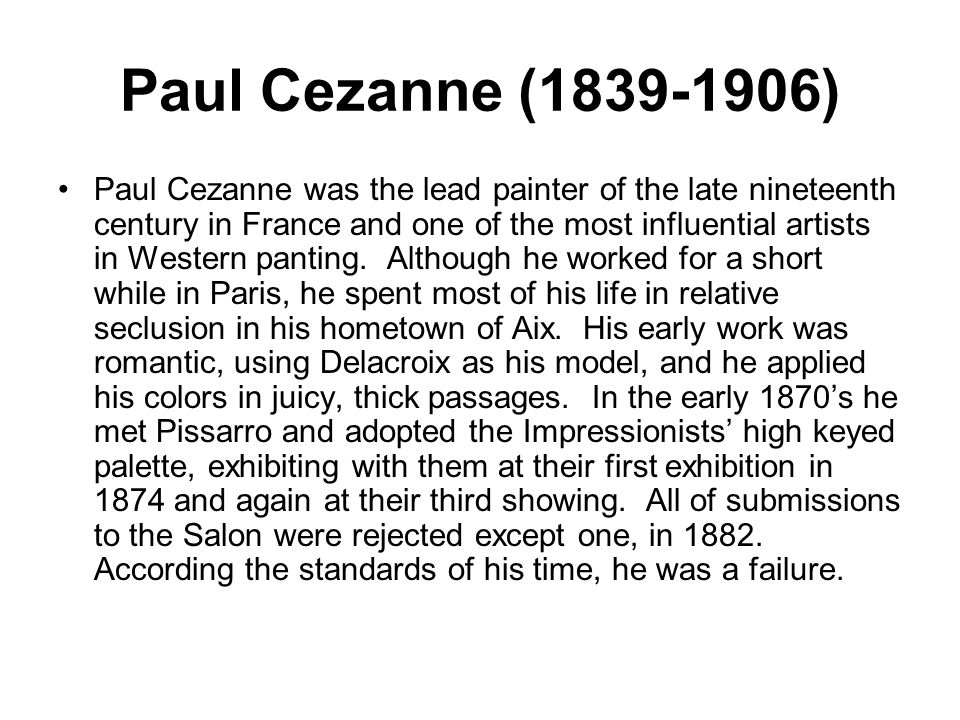 Paul Cezanne ( ) Paul Cezanne was the lead painter of the late nineteenth century in France and one of the most influential artists in Western panting.