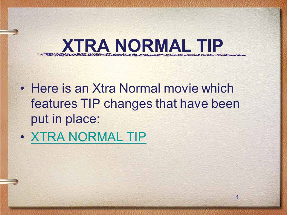 14 XTRA NORMAL TIP Here is an Xtra Normal movie which features TIP changes that have been put in place: XTRA NORMAL TIP 14