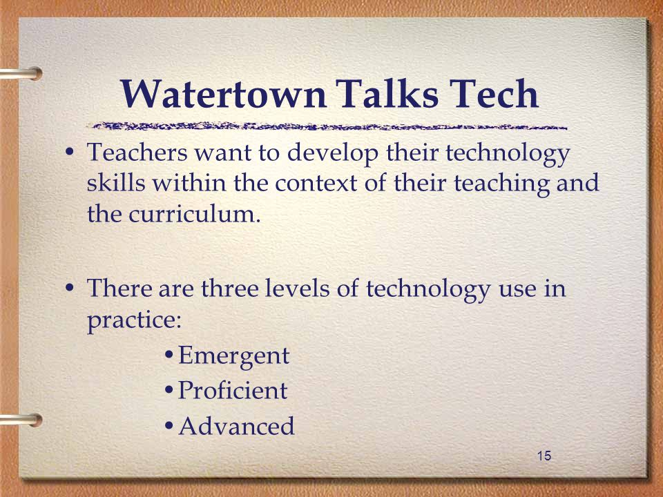 15 Watertown Talks Tech Teachers want to develop their technology skills within the context of their teaching and the curriculum.