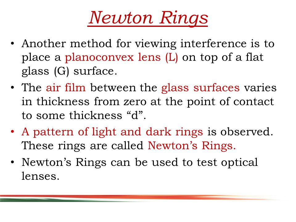Another method for viewing interference is to place a planoconvex lens (L) on top of a flat glass (G) surface.