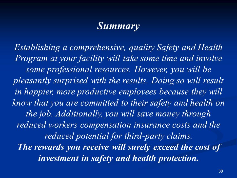 38 Summary Establishing a comprehensive, quality Safety and Health Program at your facility will take some time and involve some professional resources.
