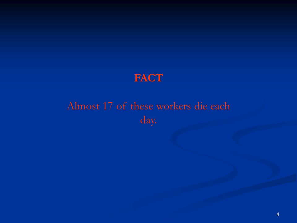 4 FAC T: Nearly 50 workers are injured every minute of the 40- hour work week.