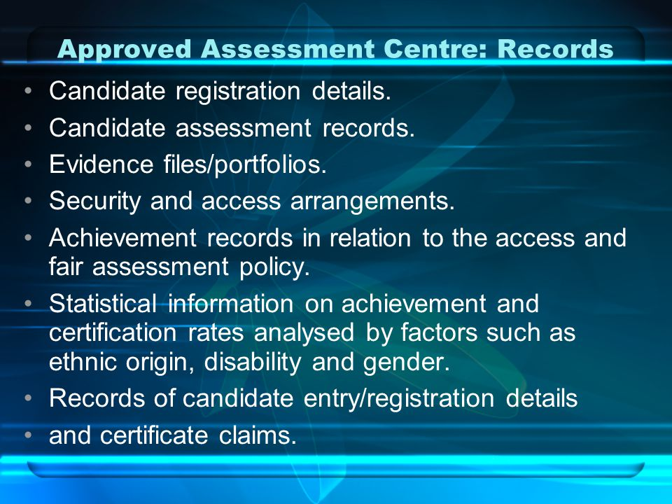 Approved Assessment Centre: Records Candidate registration details.