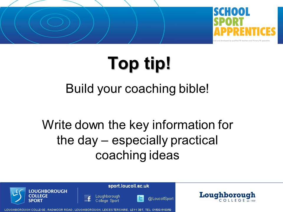 Top tip. Build your coaching bible.