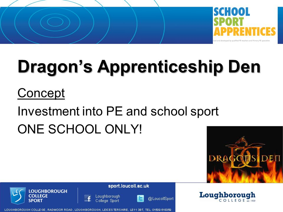 Dragon's Apprenticeship Den Concept Investment into PE and school sport ONE SCHOOL ONLY!