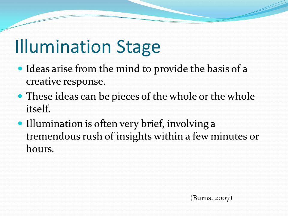 Illumination Stage Ideas arise from the mind to provide the basis of a creative response.