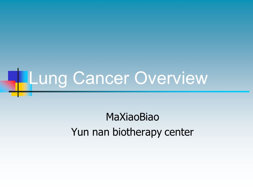 Lung Cancer Overview MaXiaoBiao Yun nan biotherapy center