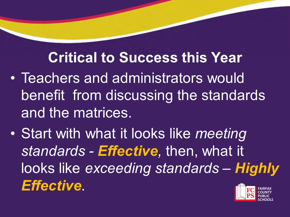 Critical to Success this Year Teachers and administrators would benefit from discussing the standards and the matrices.