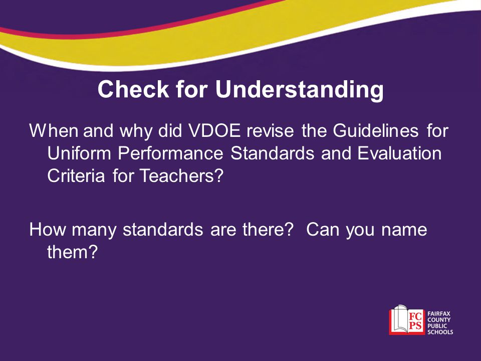 Check for Understanding When and why did VDOE revise the Guidelines for Uniform Performance Standards and Evaluation Criteria for Teachers.