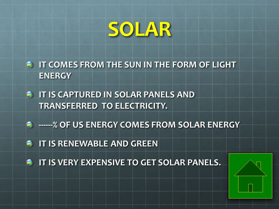 SOLAR IT COMES FROM THE SUN IN THE FORM OF LIGHT ENERGY IT IS CAPTURED IN SOLAR PANELS AND TRANSFERRED TO ELECTRICITY.