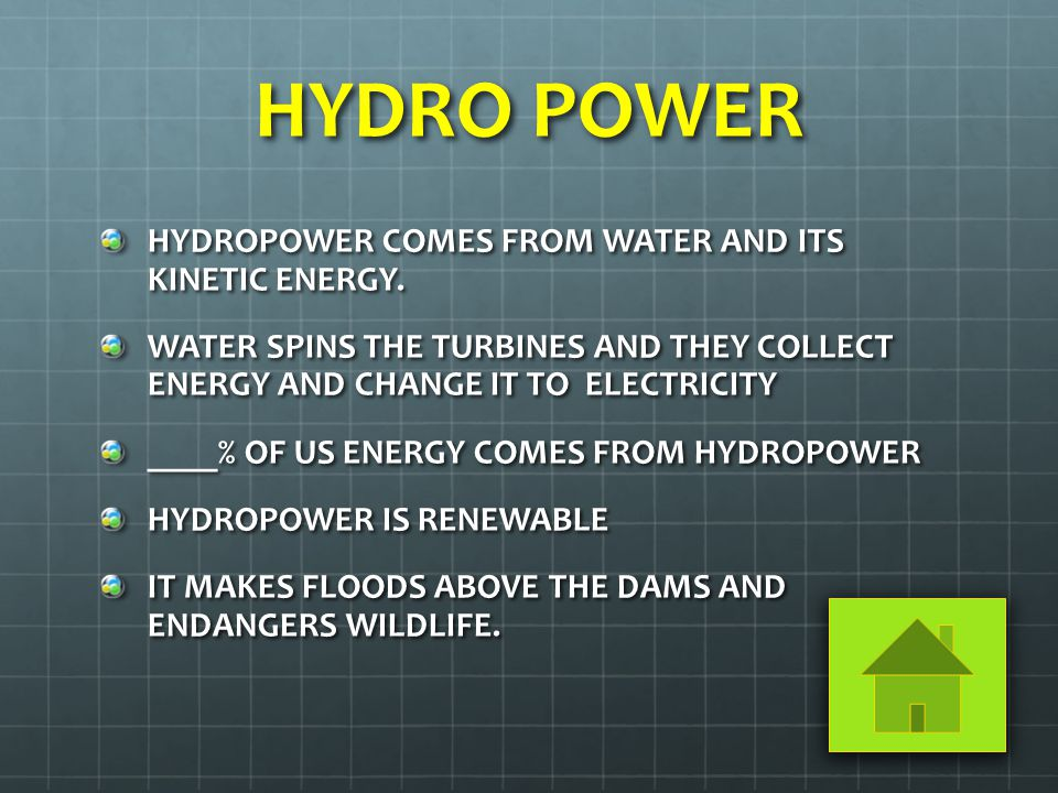 HYDRO POWER HYDROPOWER COMES FROM WATER AND ITS KINETIC ENERGY.