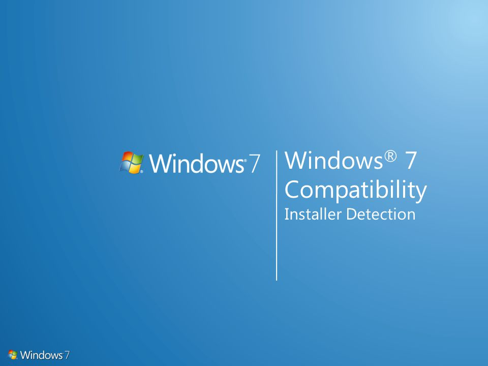 Windows ® 7 Compatibility Installer Detection