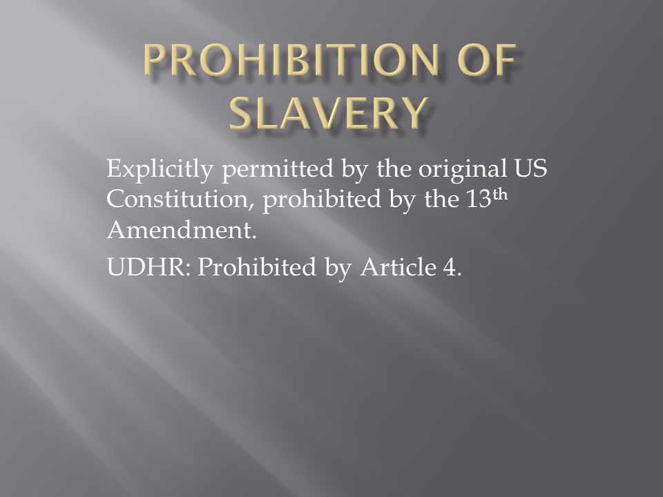 Explicitly permitted by the original US Constitution, prohibited by the 13 th Amendment.
