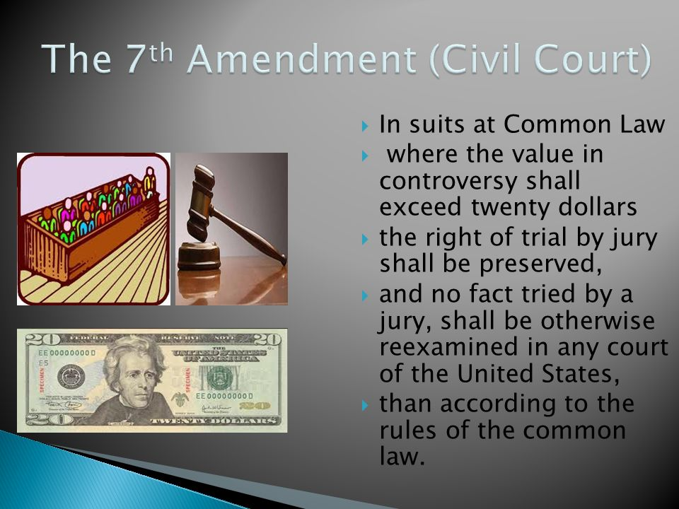  In suits at Common Law  where the value in controversy shall exceed twenty dollars  the right of trial by jury shall be preserved,  and no fact tried by a jury, shall be otherwise reexamined in any court of the United States,  than according to the rules of the common law.
