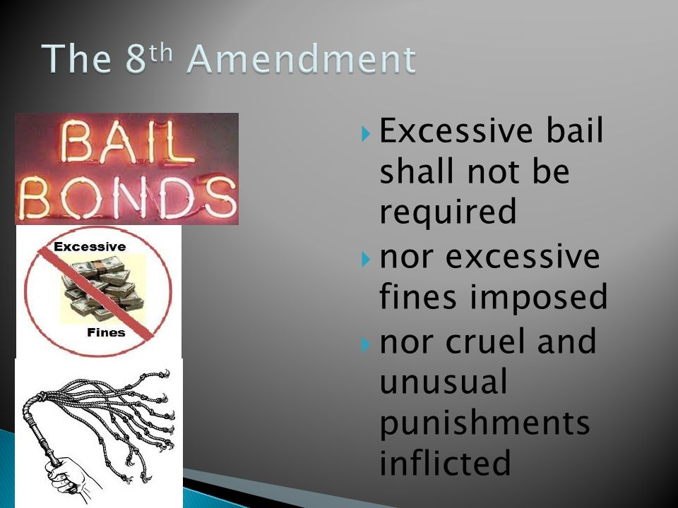  Excessive bail shall not be required  nor excessive fines imposed  nor cruel and unusual punishments inflicted