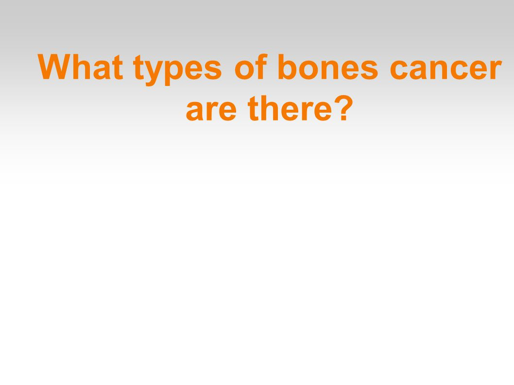 What types of bones cancer are there