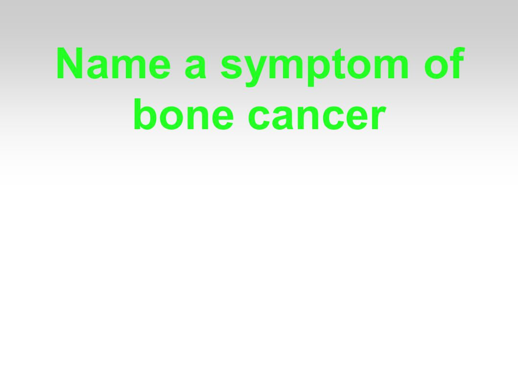 Name a symptom of bone cancer