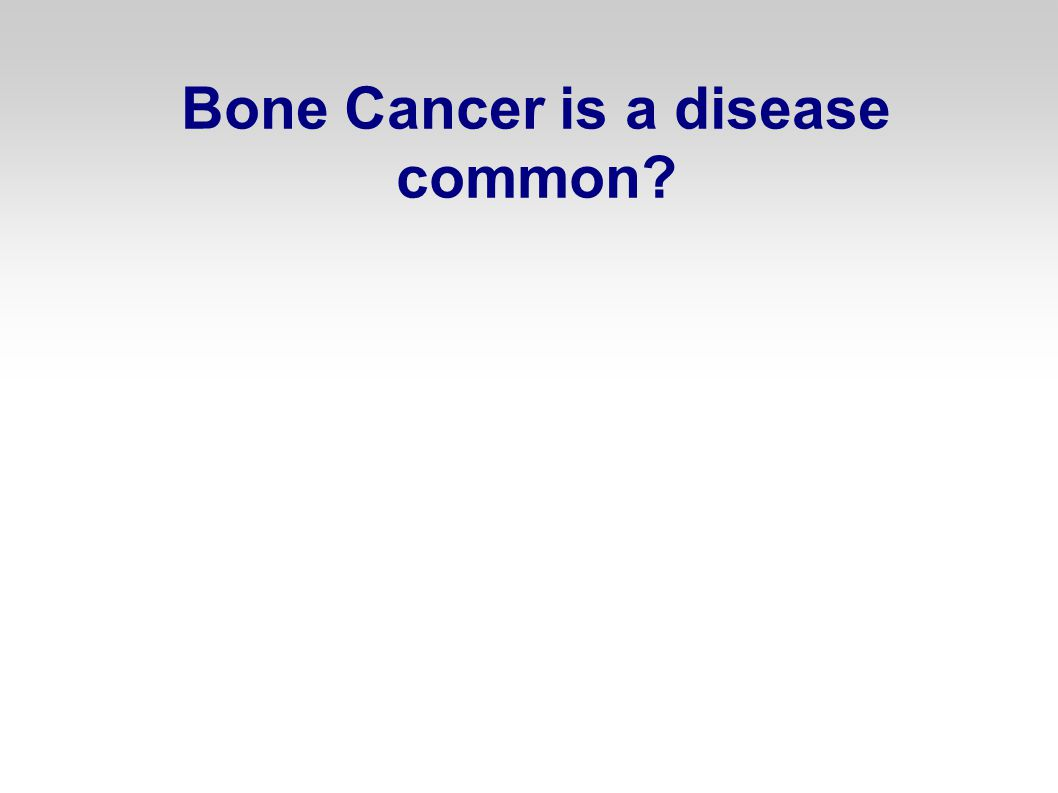 Bone Cancer is a disease common