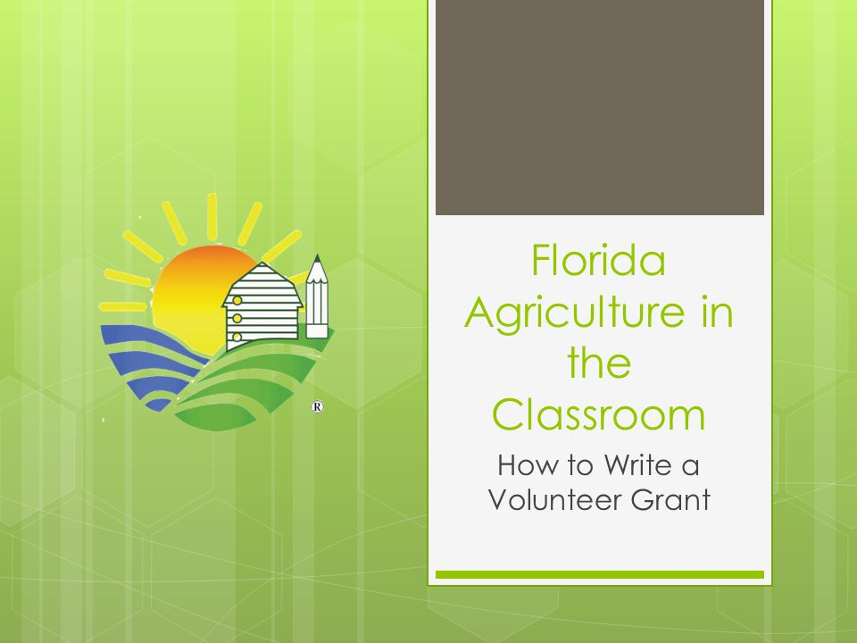 Florida Agriculture in the Classroom How to Write a Volunteer Grant