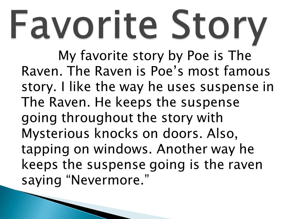 My favorite story by Poe is The Raven. The Raven is Poe's most famous story.