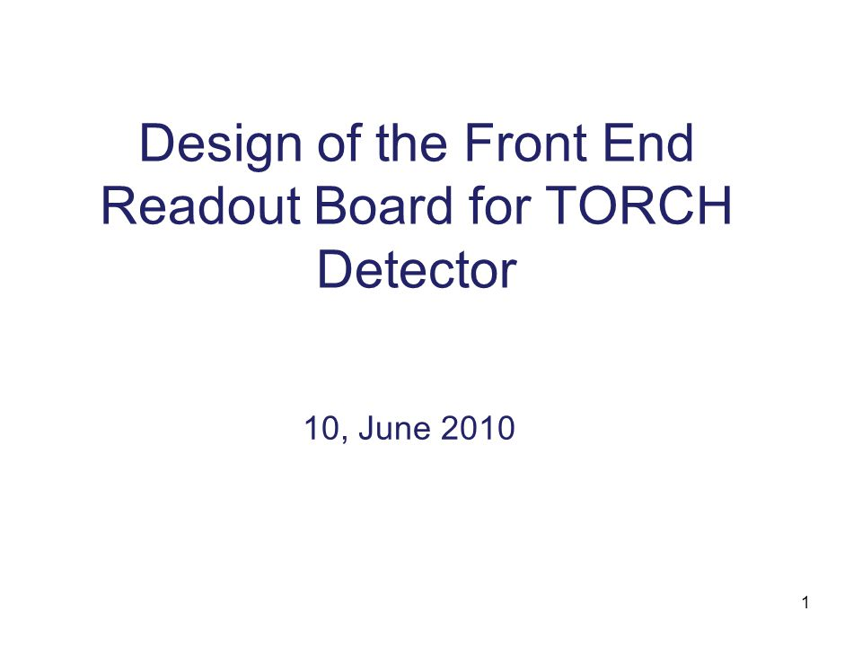 1 Design of the Front End Readout Board for TORCH Detector 10, June 2010