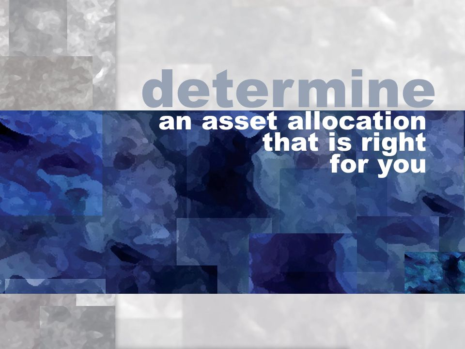 an asset allocation that is right for you determine