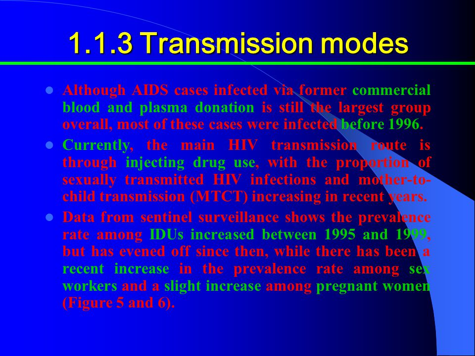 1.1.3 Transmission modes Although AIDS cases infected via former commercial blood and plasma donation is still the largest group overall, most of these cases were infected before 1996.