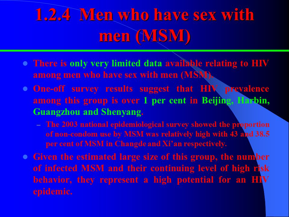 1.2.4 Men who have sex with men (MSM) There is only very limited data available relating to HIV among men who have sex with men (MSM).