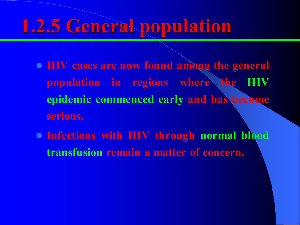 1.2.5 General population HIV cases are now found among the general population in regions where the HIV epidemic commenced early and has become serious.