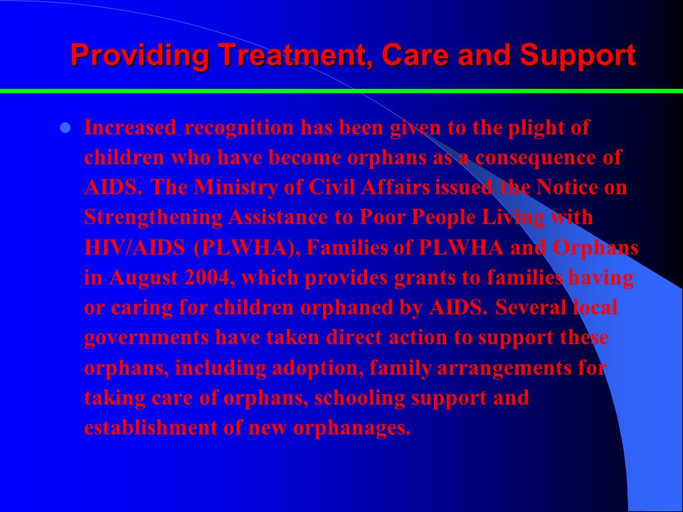 Providing Treatment, Care and Support Increased recognition has been given to the plight of children who have become orphans as a consequence of AIDS.