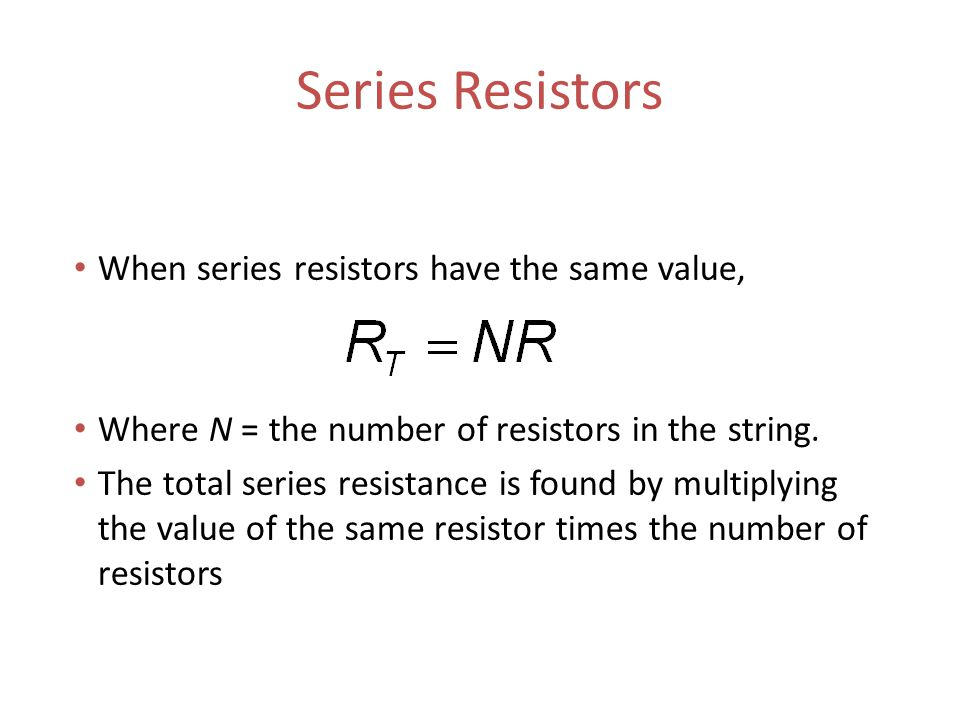 Series Resistors When series resistors have the same value, Where N = the number of resistors in the string.