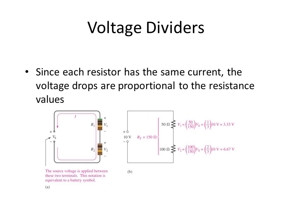 Voltage Dividers Since each resistor has the same current, the voltage drops are proportional to the resistance values