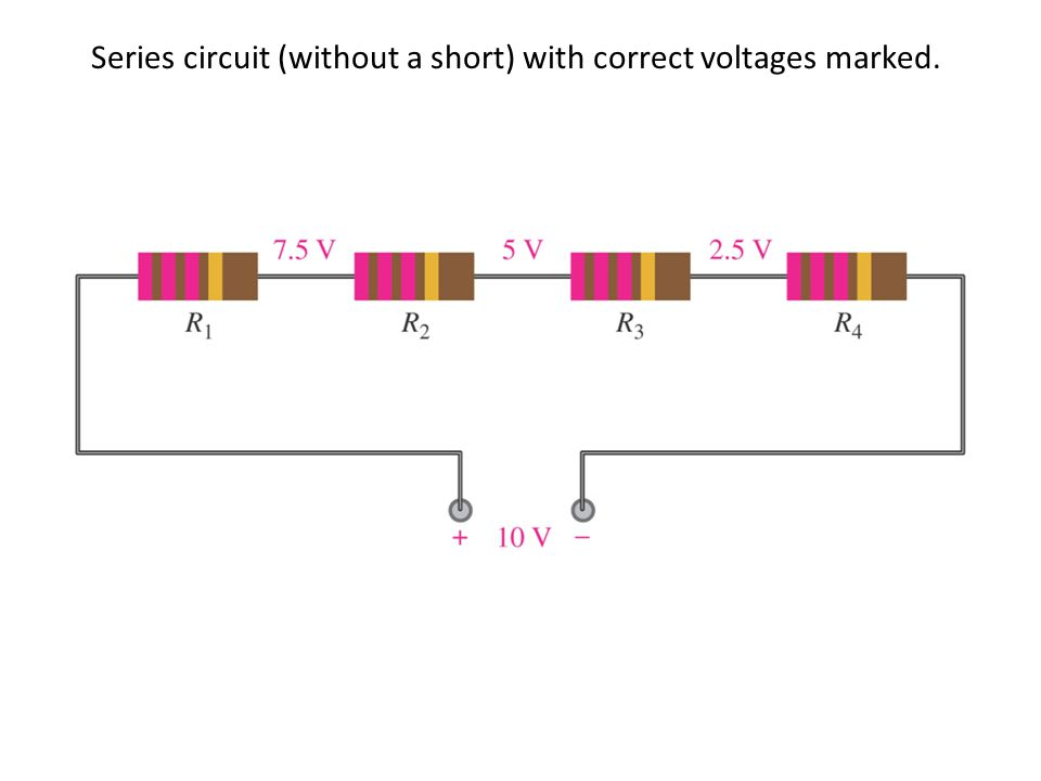 Series circuit (without a short) with correct voltages marked.