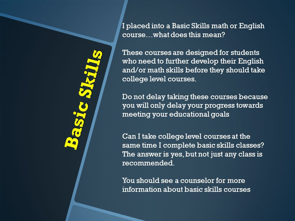 Basic Skills I placed into a Basic Skills math or English course…what does this mean.