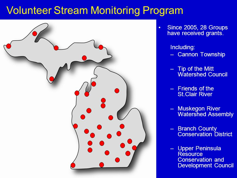 Volunteer Stream Monitoring Program Since 2005, 28 Groups have received grants.