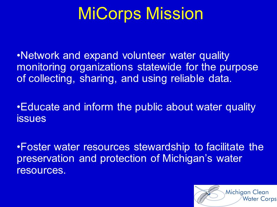 MiCorps Mission Network and expand volunteer water quality monitoring organizations statewide for the purpose of collecting, sharing, and using reliable data.