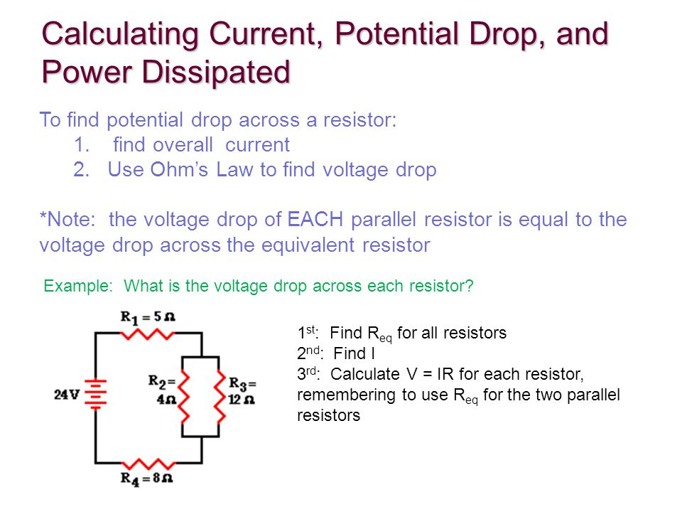 Calculating Current, Potential Drop, and Power Dissipated To find potential drop across a resistor: 1.