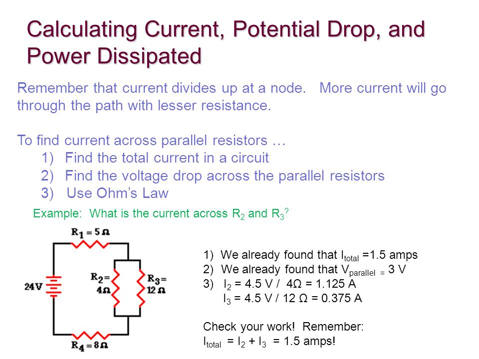 Calculating Current, Potential Drop, and Power Dissipated Example: What is the current across R 2 and R 3 .