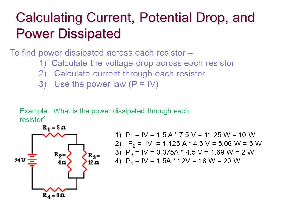 Calculating Current, Potential Drop, and Power Dissipated Example: What is the power dissipated through each resistor .