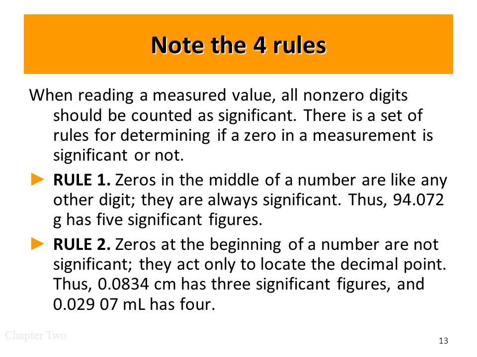 Note the 4 rules When reading a measured value, all nonzero digits should be counted as significant.