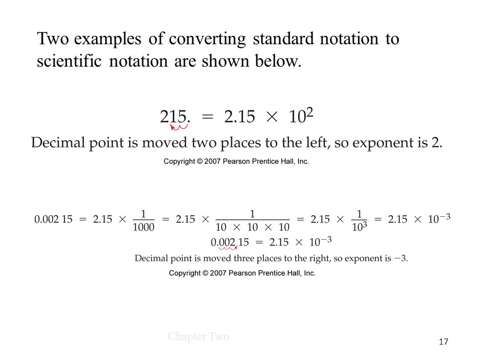 Chapter Two 17 Two examples of converting standard notation to scientific notation are shown below.