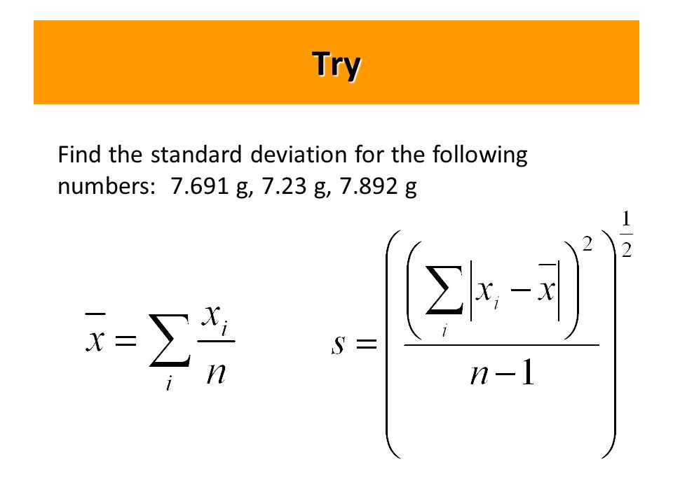 Try Find the standard deviation for the following numbers: g, 7.23 g, g
