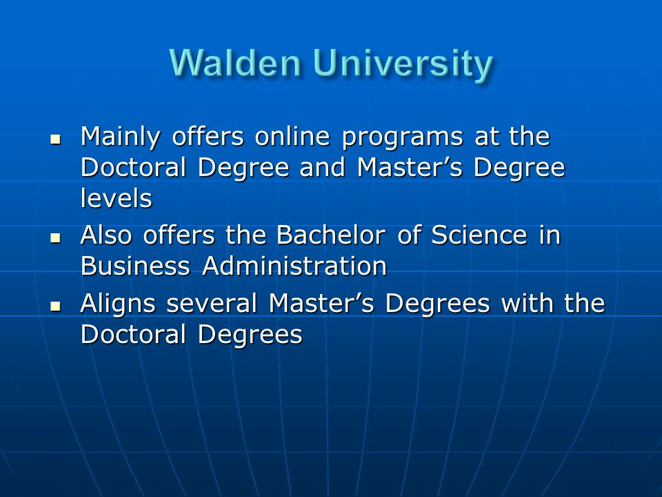 Mainly offers online programs at the Doctoral Degree and Master's Degree levels Mainly offers online programs at the Doctoral Degree and Master's Degree levels Also offers the Bachelor of Science in Business Administration Also offers the Bachelor of Science in Business Administration Aligns several Master's Degrees with the Doctoral Degrees Aligns several Master's Degrees with the Doctoral Degrees