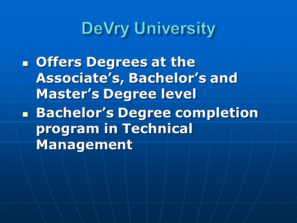 Offers Degrees at the Associate's, Bachelor's and Master's Degree level Offers Degrees at the Associate's, Bachelor's and Master's Degree level Bachelor's Degree completion program in Technical Management Bachelor's Degree completion program in Technical Management