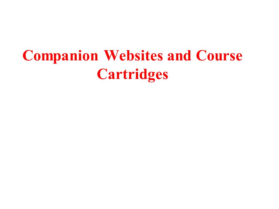 Companion Websites and Course Cartridges